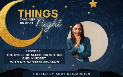 Episode 8: The Cycle of Sleep, Nutrition, and Mindset with Dr. Naieema Jackson