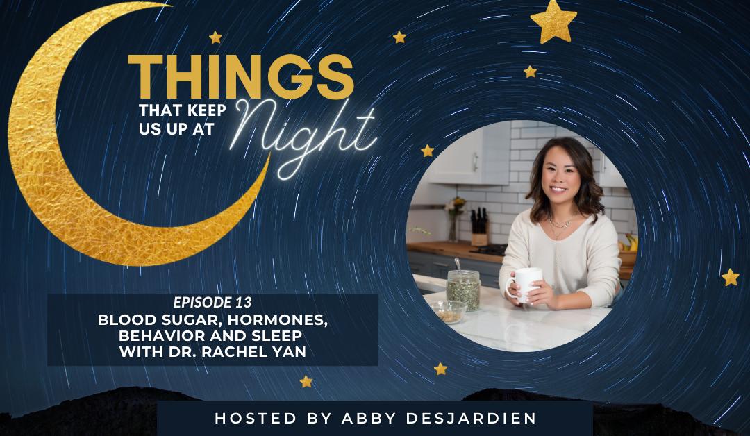 Episode 13: Blood Sugar, Hormones, Behavior and Sleep with Dr. Rachel Yan