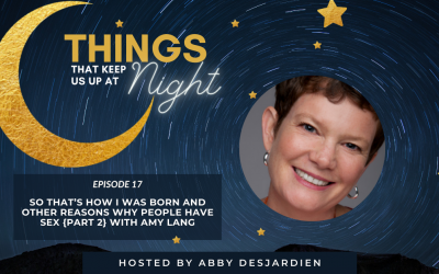 Episode 17: So That's How I was Born and Other Reasons Why People Have Sex {Part 2} with Amy Lang