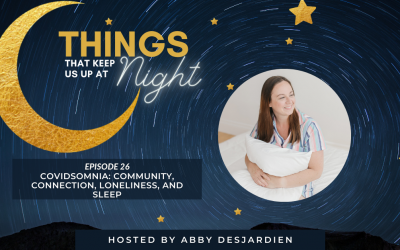 Episode 26: COVIDsomnia: Community, Connection, Loneliness, and Sleep