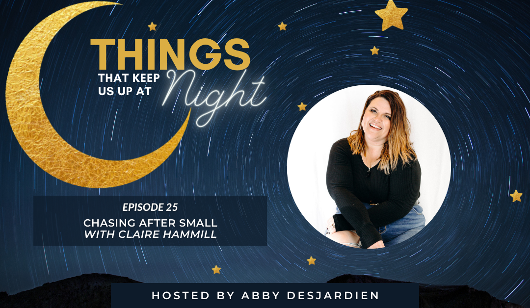Episode 25: Chasing After Small with Claire Hammill
